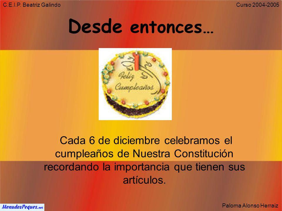 C.E.I.P. Beatriz Galindo Paloma Alonso Herraiz Curso 2004-2005 Allí decidieron… Que se aprobara el texto de la ley más importante del Estado Español.