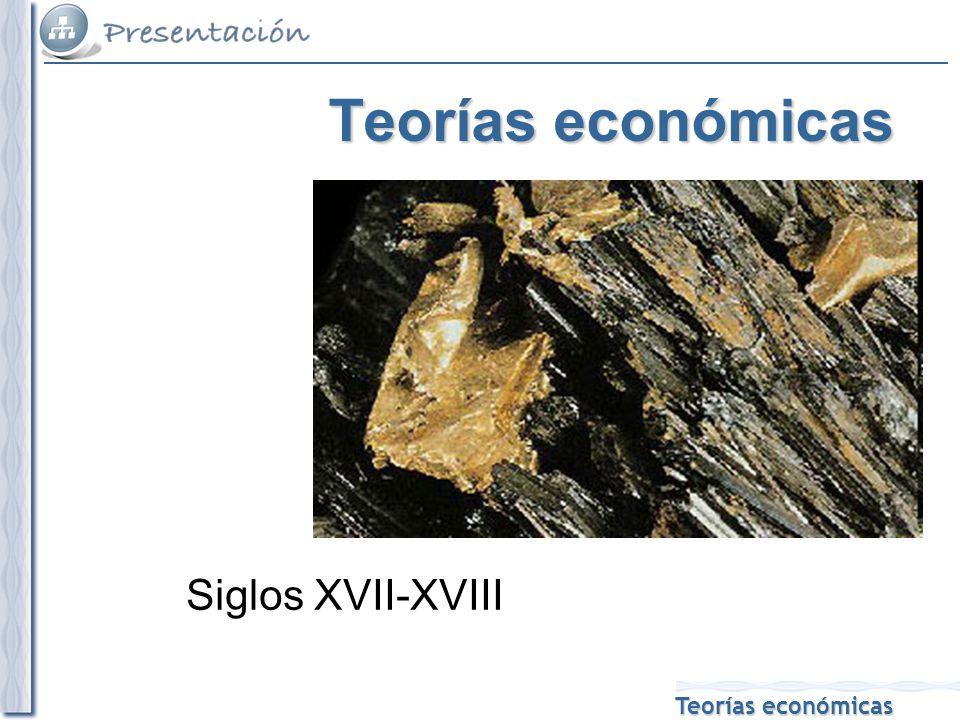 Teorías económicas Siglos XVII-XVIII
