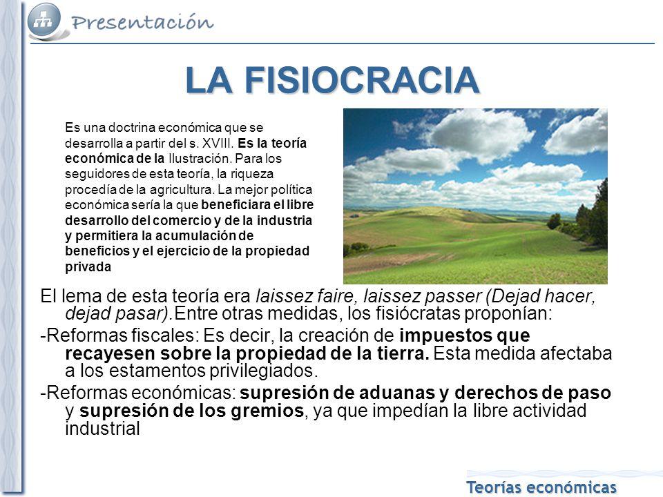 Teorías económicas LA FISIOCRACIA Es una doctrina económica que se desarrolla a partir del s.