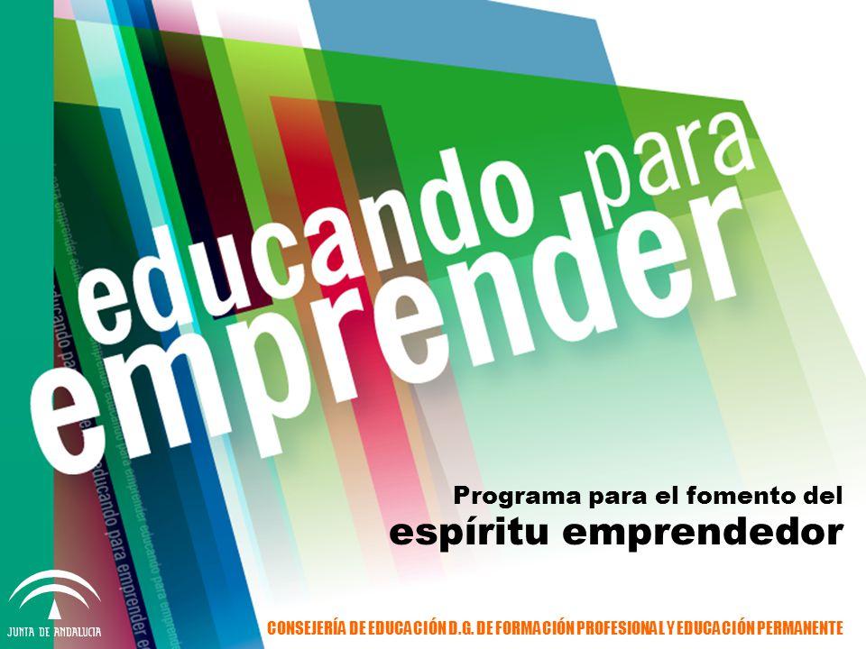 Programa para el fomento del espíritu emprendedor CONSEJERÍA DE EDUCACIÓN D.G. DE FORMACIÓN PROFESIONAL Y EDUCACIÓN PERMANENTE