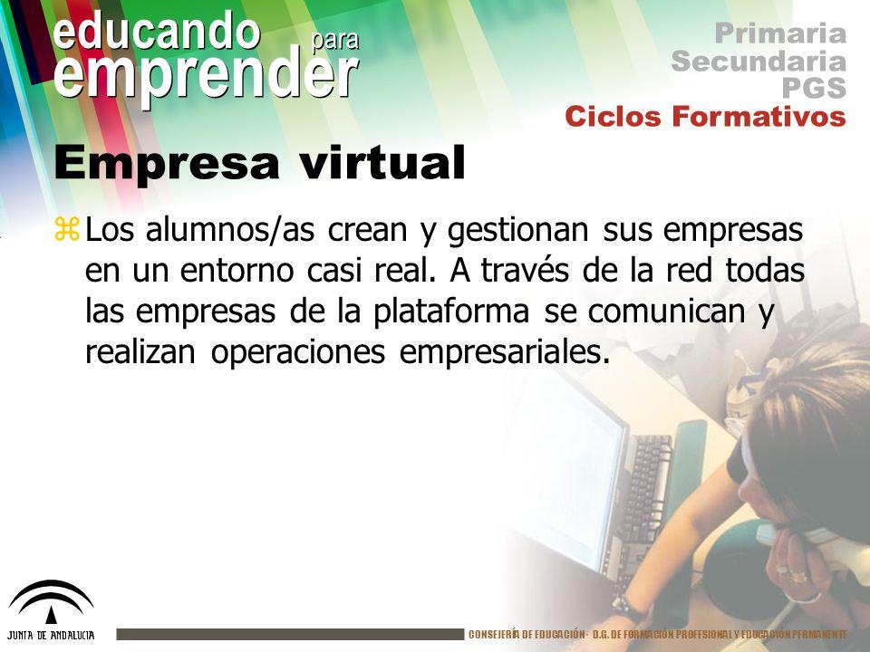 CONSEJERÍA DE EDUCACIÓN· D.G. DE FORMACIÓN PROFESIONAL Y EDUCACIÓN PERMANENTE educando para emprender Empresa virtual zLos alumnos/as crean y gestiona