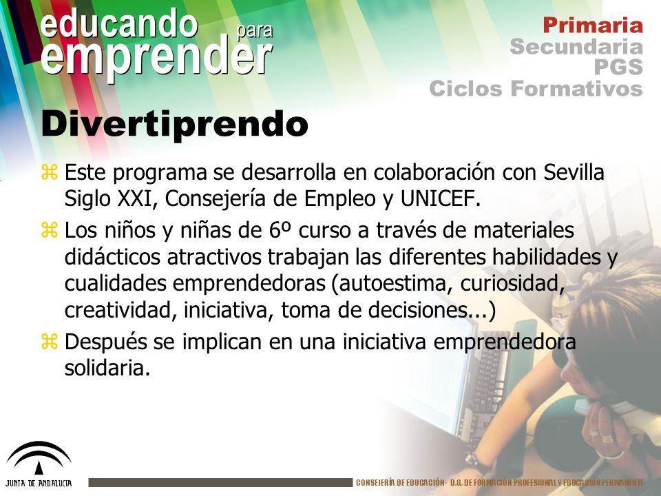 CONSEJERÍA DE EDUCACIÓN· D.G. DE FORMACIÓN PROFESIONAL Y EDUCACIÓN PERMANENTE educando para emprender Divertiprendo zEste programa se desarrolla en co