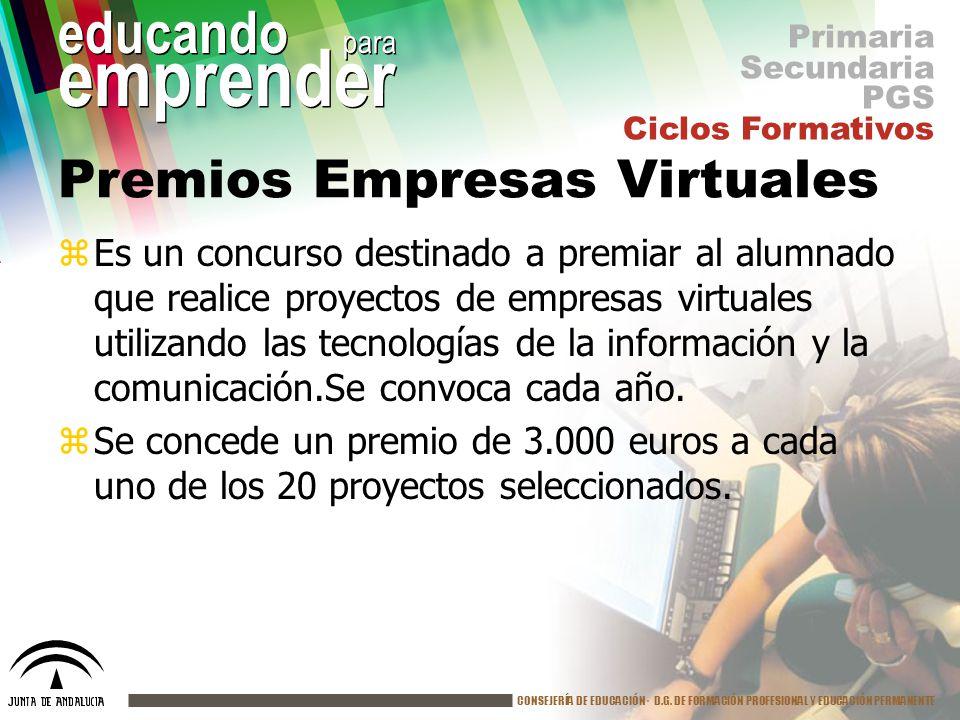 CONSEJERÍA DE EDUCACIÓN· D.G. DE FORMACIÓN PROFESIONAL Y EDUCACIÓN PERMANENTE educando para emprender Premios Empresas Virtuales zEs un concurso desti
