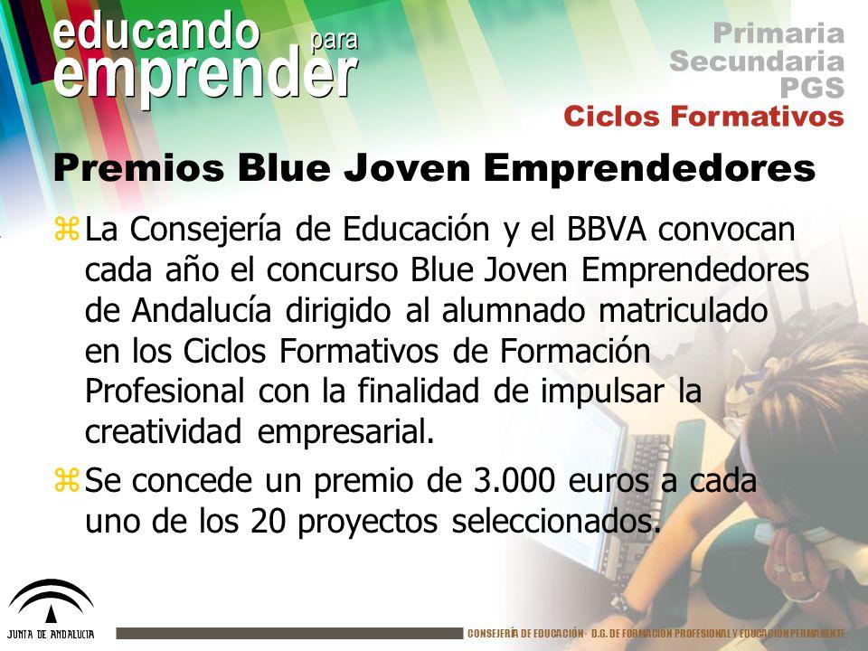 CONSEJERÍA DE EDUCACIÓN· D.G. DE FORMACIÓN PROFESIONAL Y EDUCACIÓN PERMANENTE educando para emprender Premios Blue Joven Emprendedores zLa Consejería