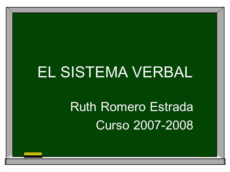 EL SISTEMA VERBAL Ruth Romero Estrada Curso 2007-2008