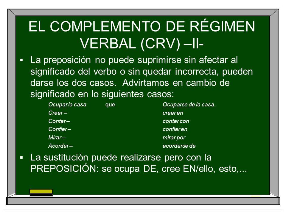 EL COMPLEMENTO DE RÉGIMEN VERBAL (CRV) –II- La preposición no puede suprimirse sin afectar al significado del verbo o sin quedar incorrecta, pueden da