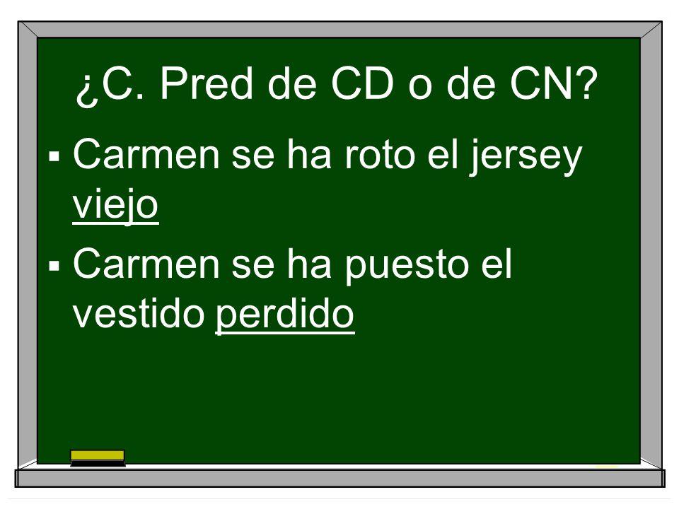 ¿C. Pred de CD o de CN? Carmen se ha roto el jersey viejo Carmen se ha puesto el vestido perdido