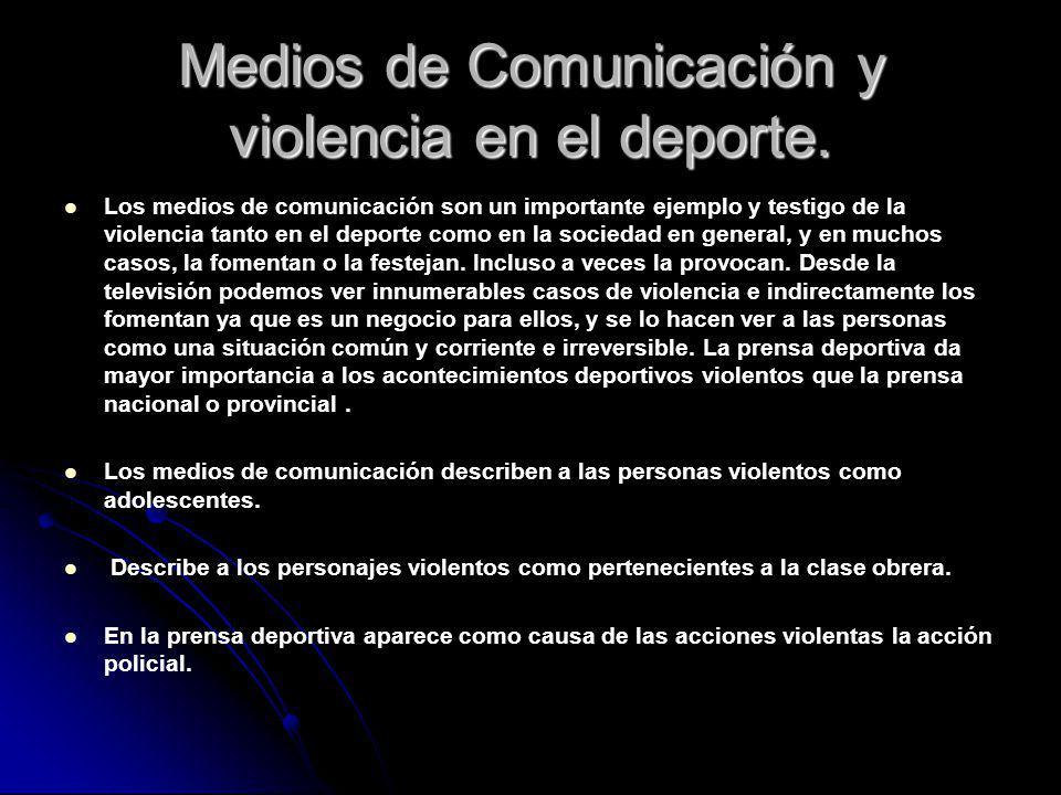 Medios de Comunicación y violencia en el deporte. Los medios de comunicación son un importante ejemplo y testigo de la violencia tanto en el deporte c