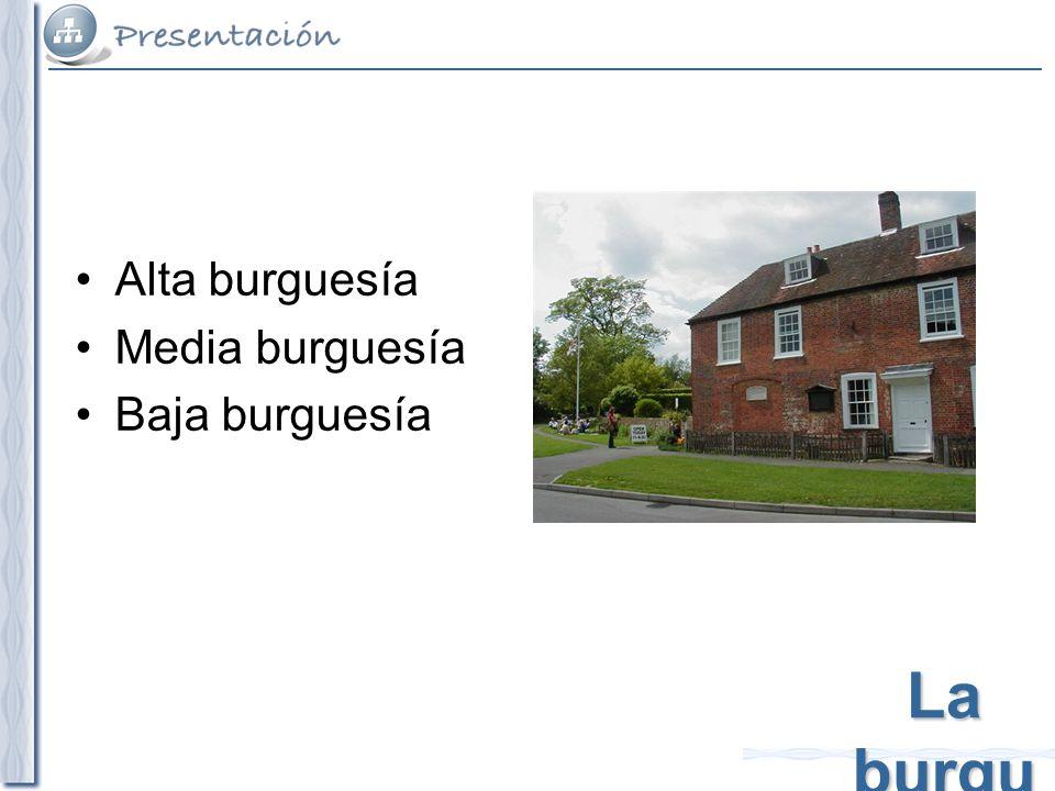 La burgu esía Alta burguesía Media burguesía Baja burguesía