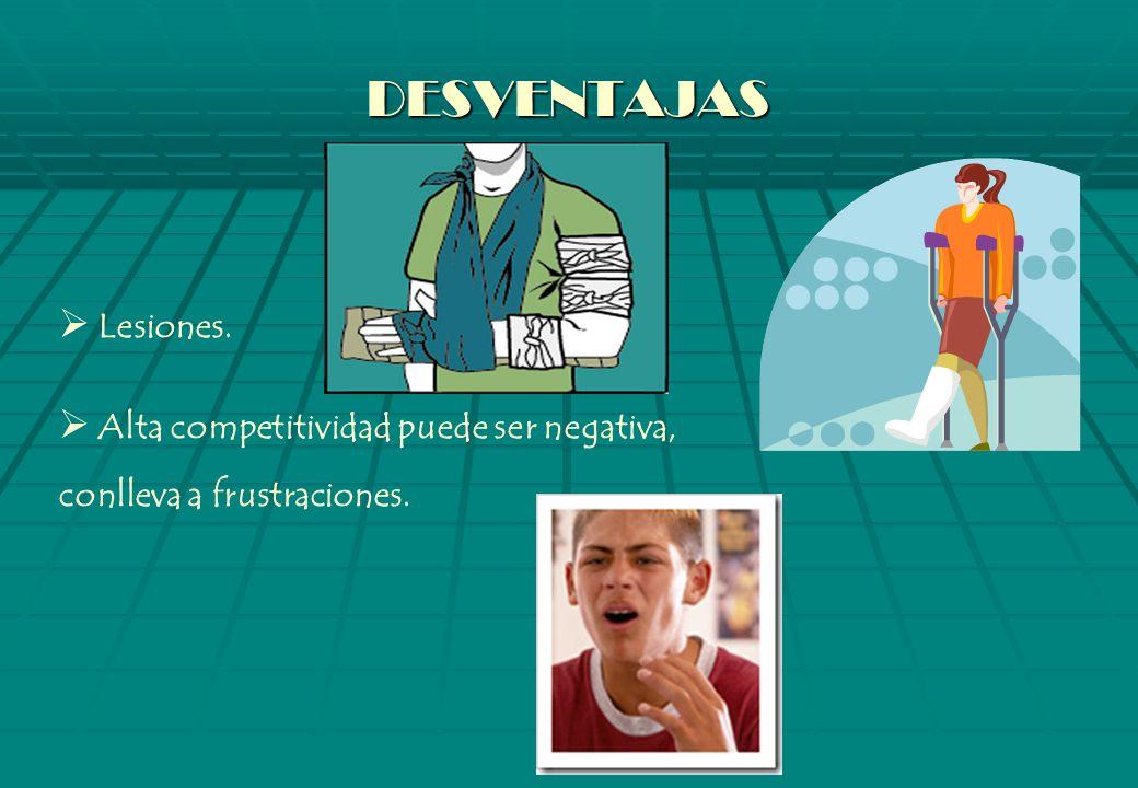 DESVENTAJAS Lesiones. Alta competitividad puede ser negativa, conlleva a frustraciones.