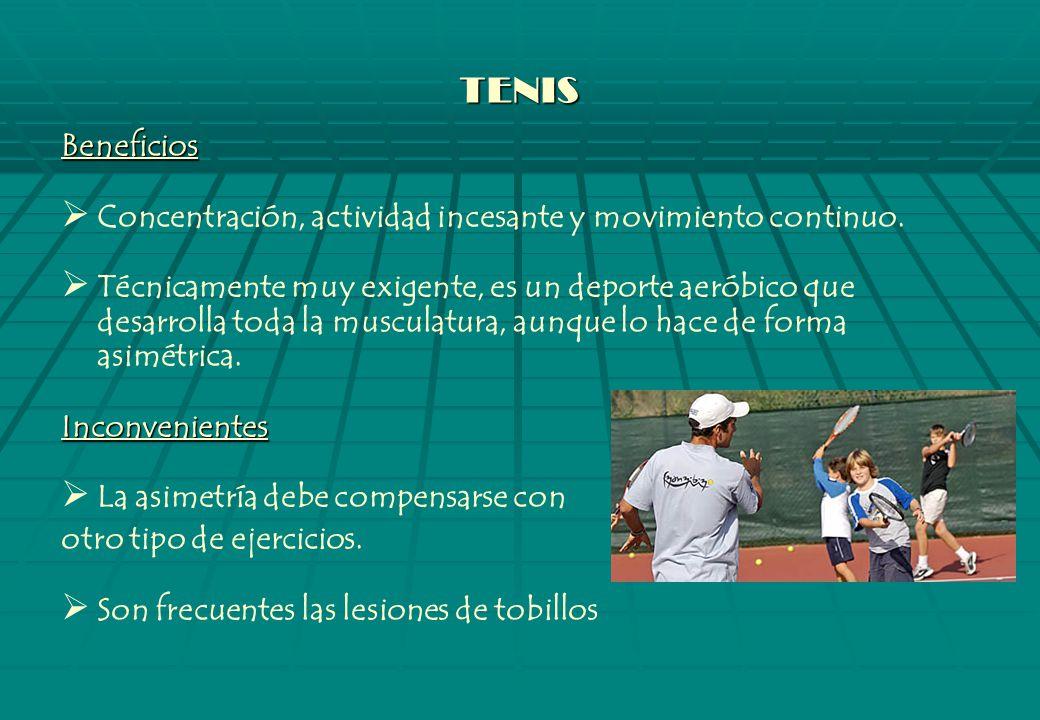 TENIS Beneficios Concentración, actividad incesante y movimiento continuo.