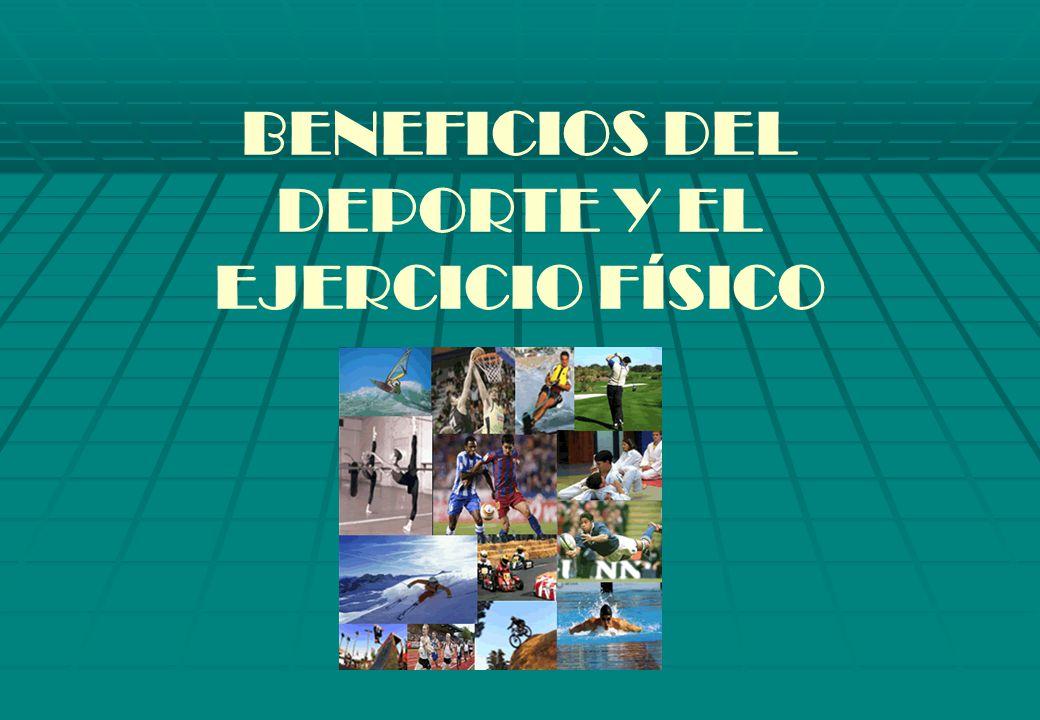 BENEFICIOS DEL DEPORTE Y EL EJERCICIO FÍSICO