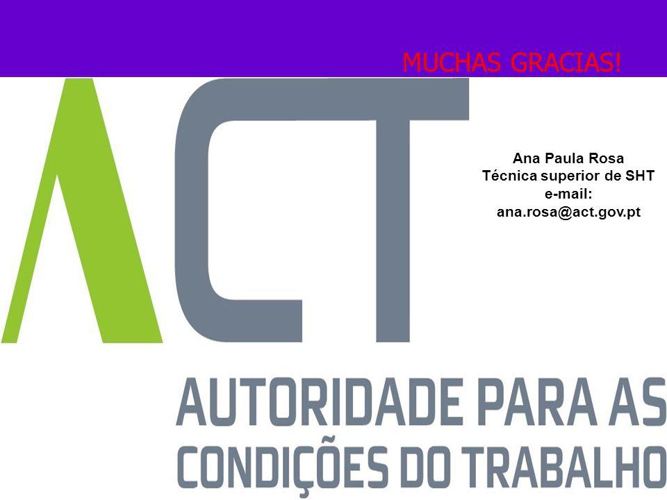 MUCHAS GRACIAS! Ana Paula Rosa Técnica superior de SHT e-mail: ana.rosa@act.gov.pt