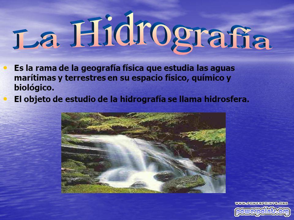 Es la rama de la geografía física que estudia las aguas marítimas y terrestres en su espacio físico, químico y biológico. El objeto de estudio de la h