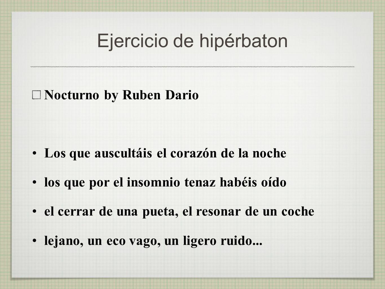 Ejercicio de hipérbaton Nocturno by Ruben Dario Los que auscultáis el corazón de la noche los que por el insomnio tenaz habéis oído el cerrar de una p