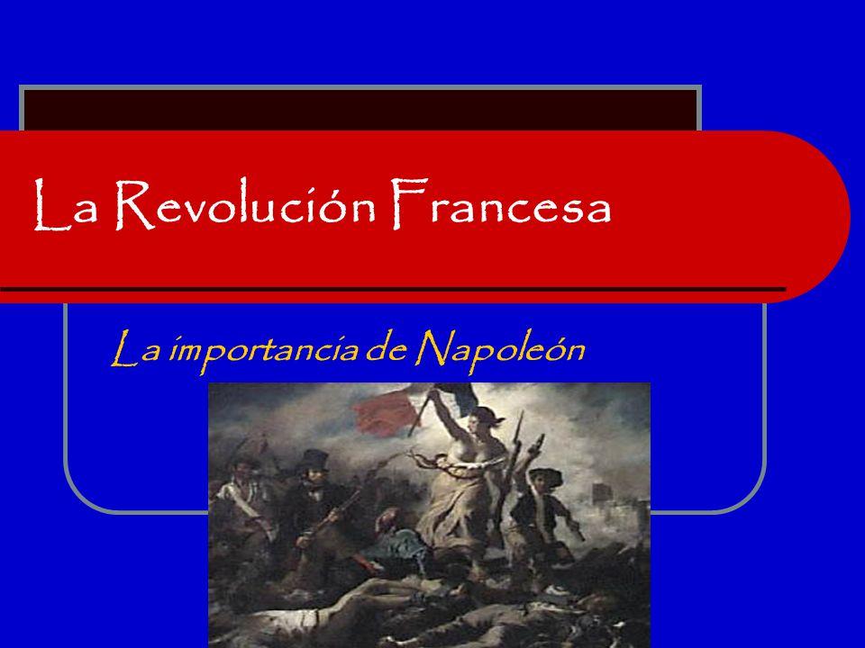 La Revolución Francesa La importancia de Napoleón