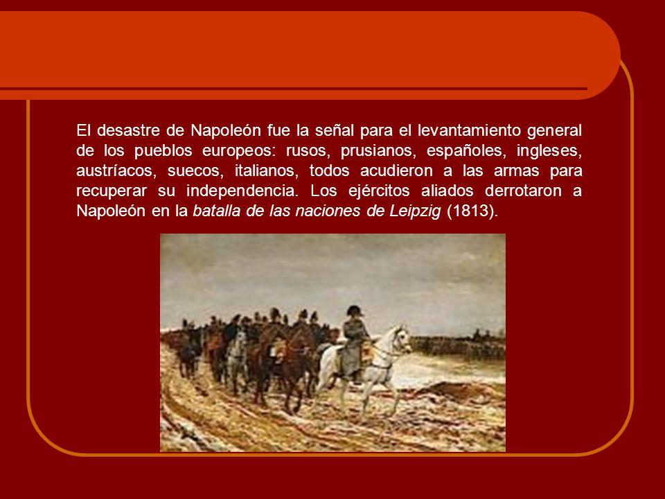 El desastre de Napoleón fue la señal para el levantamiento general de los pueblos europeos: rusos, prusianos, españoles, ingleses, austríacos, suecos,