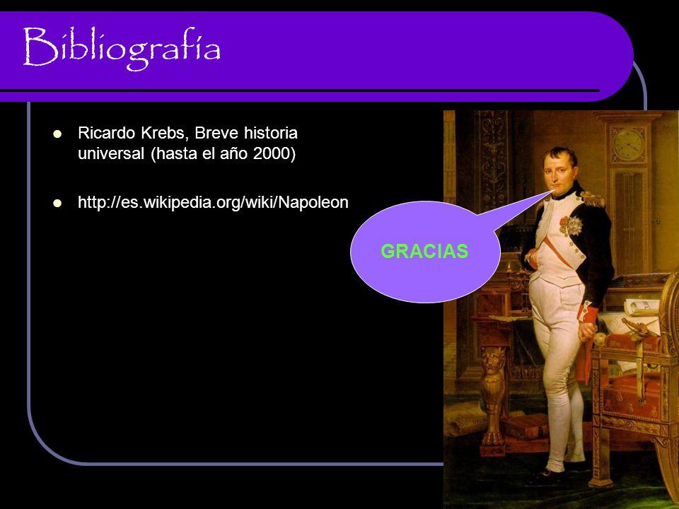 Bibliografía Ricardo Krebs, Breve historia universal (hasta el año 2000) http://es.wikipedia.org/wiki/Napoleon GRACIAS