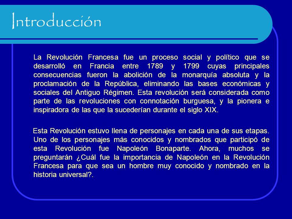 Introducción La Revolución Francesa fue un proceso social y político que se desarrolló en Francia entre 1789 y 1799 cuyas principales consecuencias fu