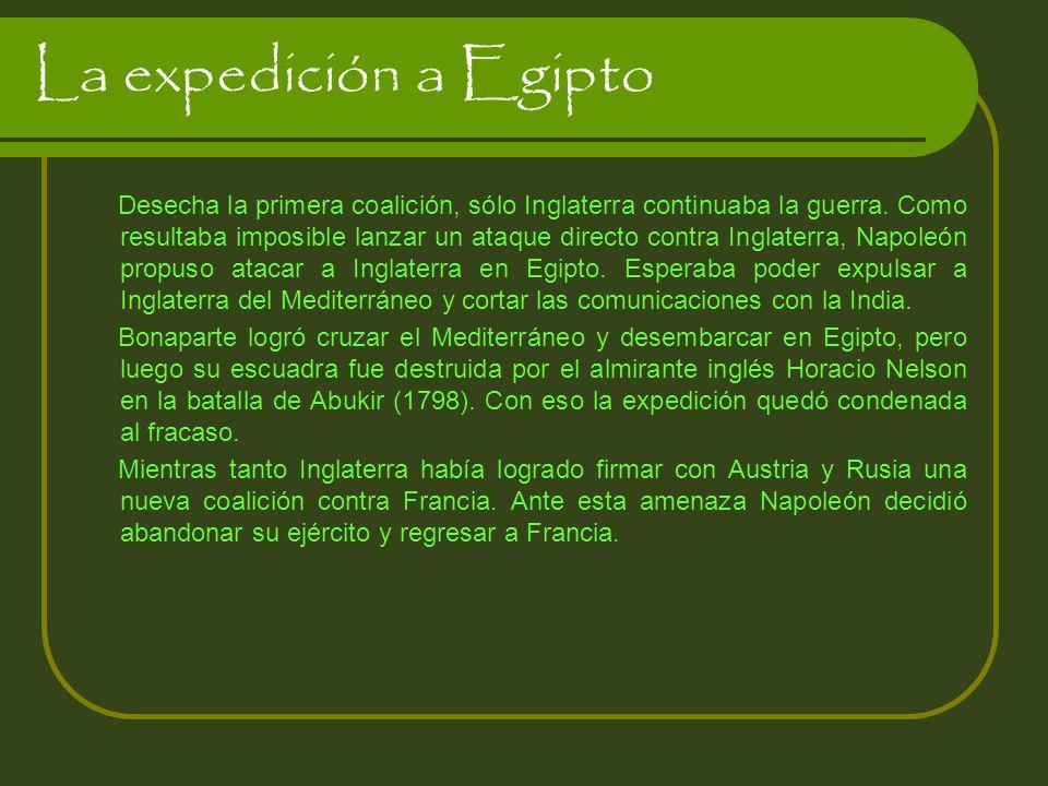 La expedición a Egipto Desecha la primera coalición, sólo Inglaterra continuaba la guerra.