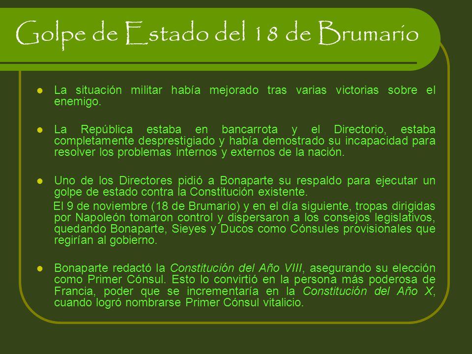 Golpe de Estado del 18 de Brumario La situación militar había mejorado tras varias victorias sobre el enemigo. La República estaba en bancarrota y el