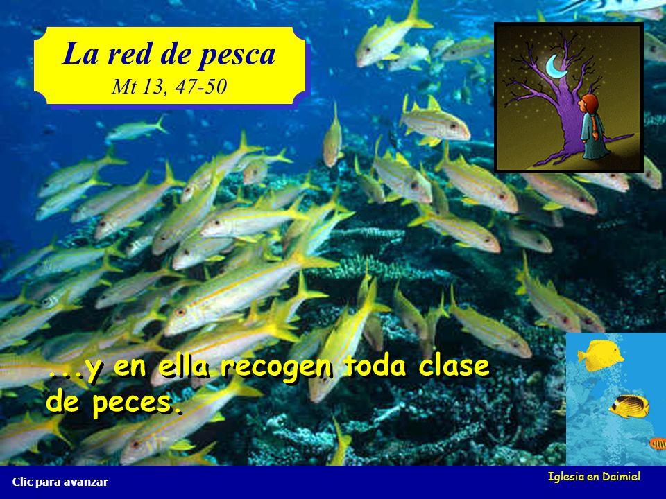 Iglesia en Daimiel La red de pesca Mt 13, 47-50 La red de pesca Mt 13, 47-50 Clic para avanzar Los pescadores echan la red al mar... Los pescadores ec