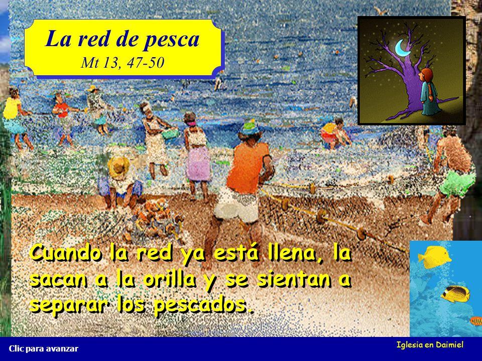 Iglesia en Daimiel La red de pesca Mt 13, 47-50 La red de pesca Mt 13, 47-50 Clic para avanzar...y en ella recogen toda clase de peces....y en ella re