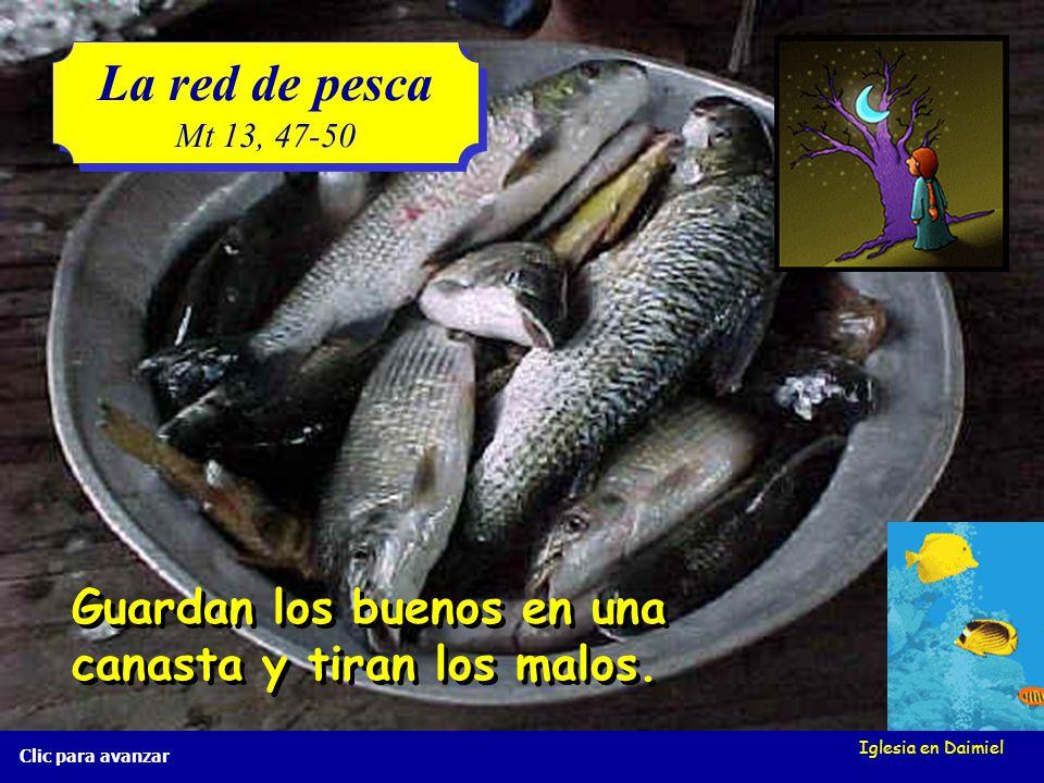 Iglesia en Daimiel La red de pesca Mt 13, 47-50 La red de pesca Mt 13, 47-50 Clic para avanzar Cuando la red ya está llena, la sacan a la orilla y se