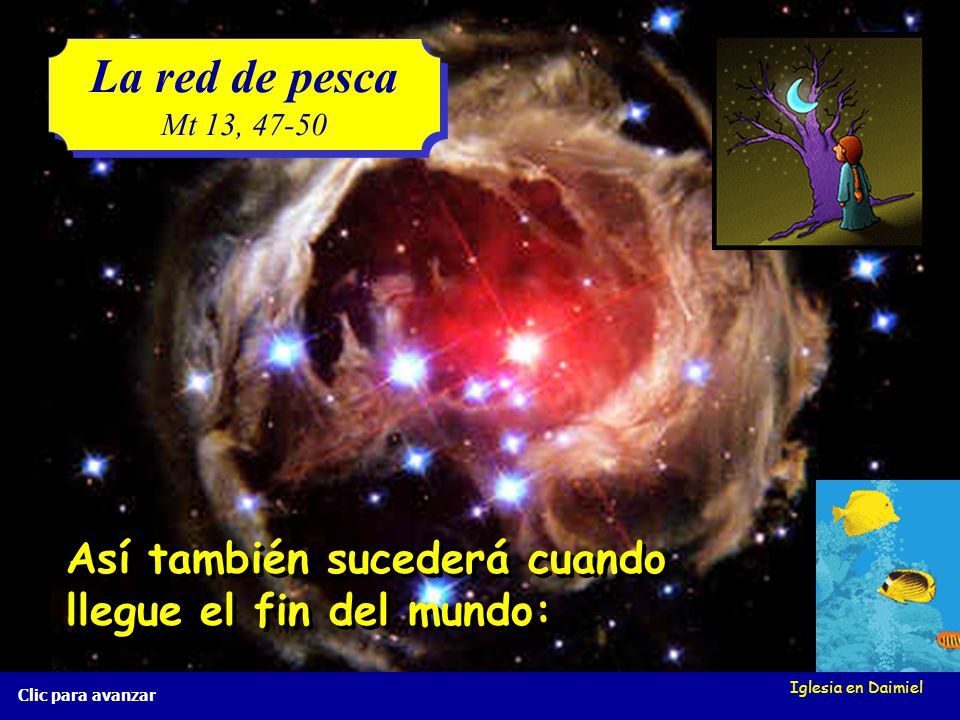 Iglesia en Daimiel La red de pesca Mt 13, 47-50 La red de pesca Mt 13, 47-50 Clic para avanzar Guardan los buenos en una canasta y tiran los malos. Gu