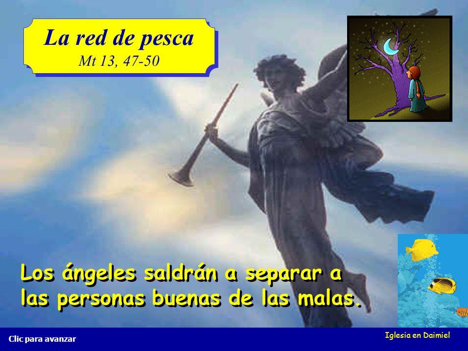 Iglesia en Daimiel La red de pesca Mt 13, 47-50 La red de pesca Mt 13, 47-50 Clic para avanzar Así también sucederá cuando llegue el fin del mundo: As