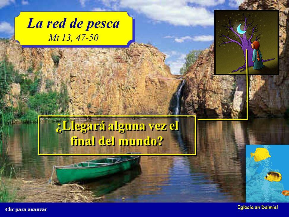Iglesia en Daimiel La red de pesca Mt 13, 47-50 La red de pesca Mt 13, 47-50 Clic para avanzar A las malas las echarán en el infierno, y allí tendrán