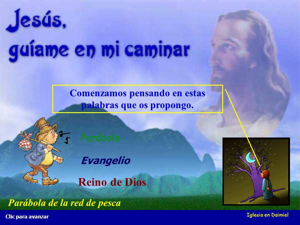 Iglesia en Daimiel La red de pesca Mt 13, 47-50 La red de pesca Mt 13, 47-50 Clic para avanzar Guardan los buenos en una canasta y tiran los malos.