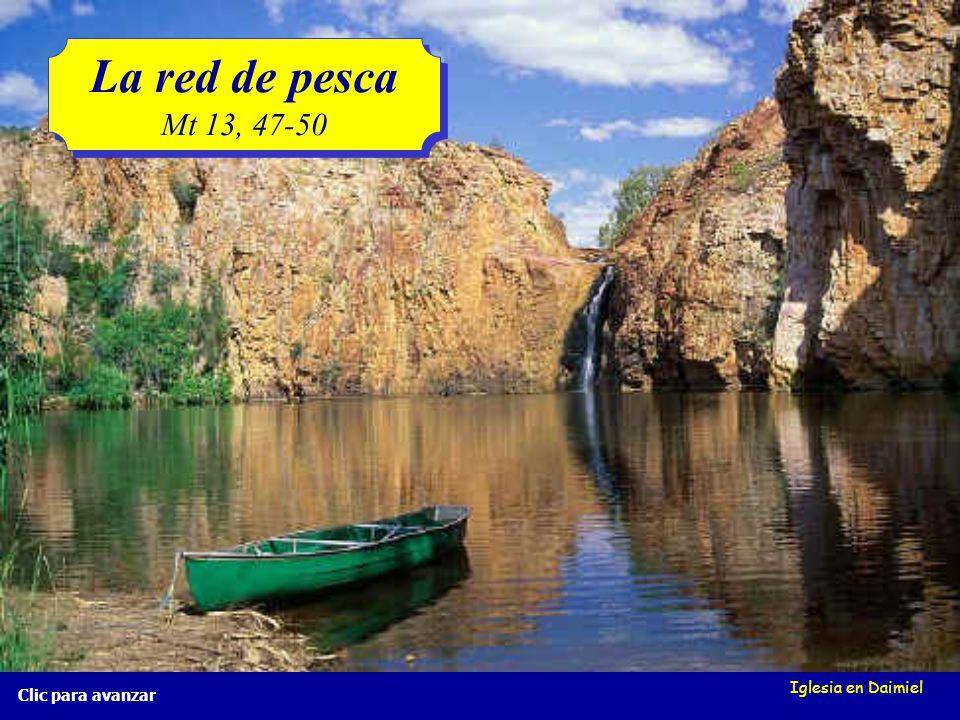 Iglesia en Daimiel Clic para avanzar La red de pesca Mt 13, 47-50 La red de pesca Mt 13, 47-50