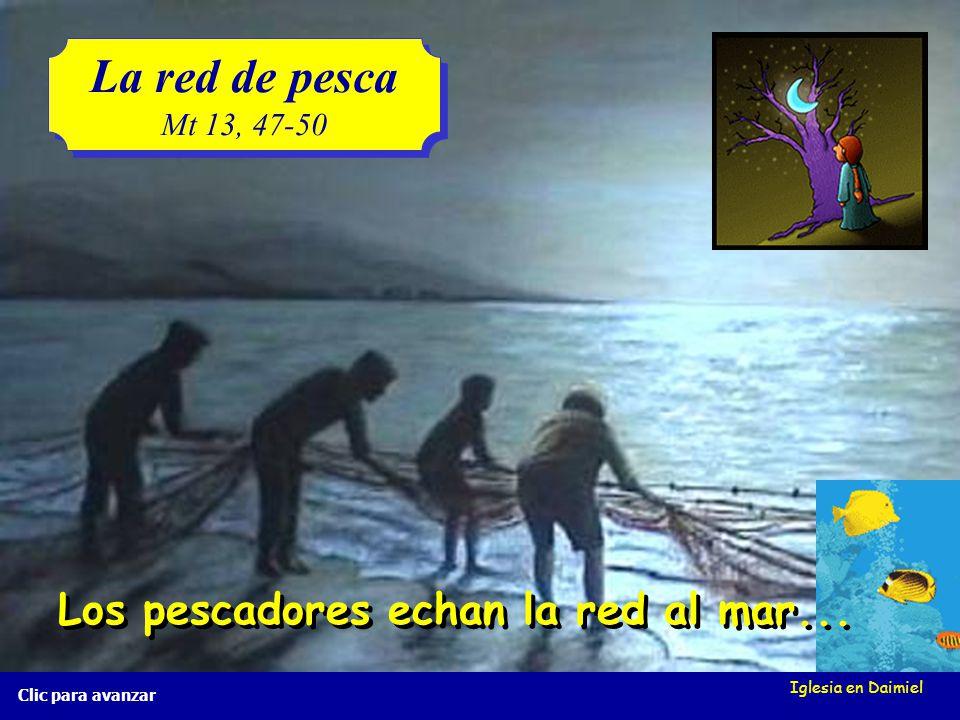 Iglesia en Daimiel La red de pesca Mt 13, 47-50 La red de pesca Mt 13, 47-50 Clic para avanzar Los pescadores echan la red al mar...