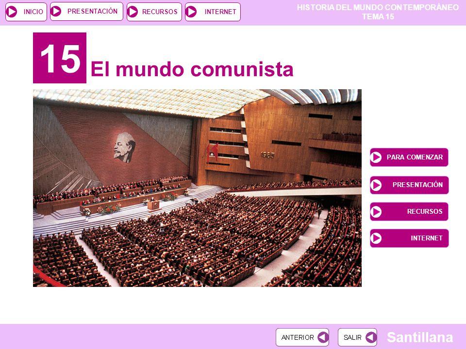 HISTORIA DEL MUNDO CONTEMPORÁNEO TEMA 15 RECURSOSINTERNETPRESENTACIÓN Santillana INICIO 15 El mundo comunista PARA COMENZAR PRESENTACIÓN RECURSOS INTE