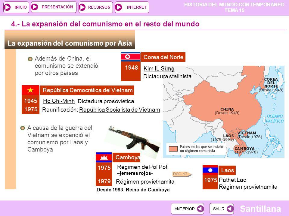 HISTORIA DEL MUNDO CONTEMPORÁNEO TEMA 15 RECURSOSINTERNETPRESENTACIÓN Santillana INICIO 4.- La expansión del comunismo en el resto del mundo La expans