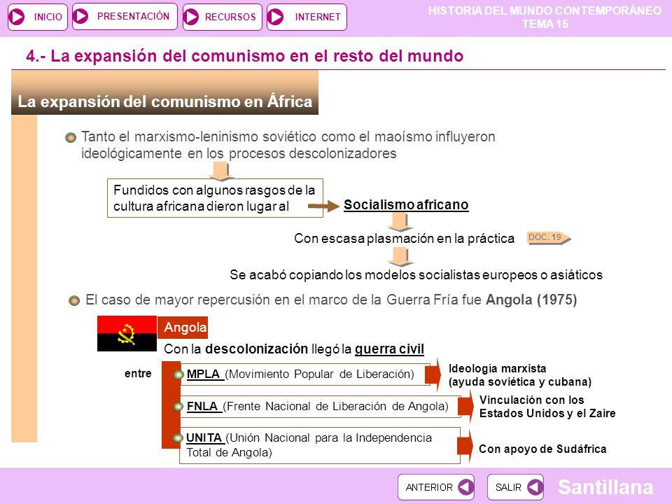 HISTORIA DEL MUNDO CONTEMPORÁNEO TEMA 15 RECURSOSINTERNETPRESENTACIÓN Santillana INICIO La expansión del comunismo en África 4.- La expansión del comu