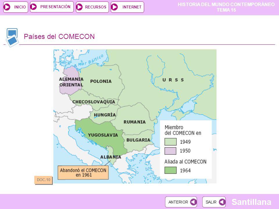 HISTORIA DEL MUNDO CONTEMPORÁNEO TEMA 15 RECURSOSINTERNETPRESENTACIÓN Santillana INICIO Países del COMECON DOC.10