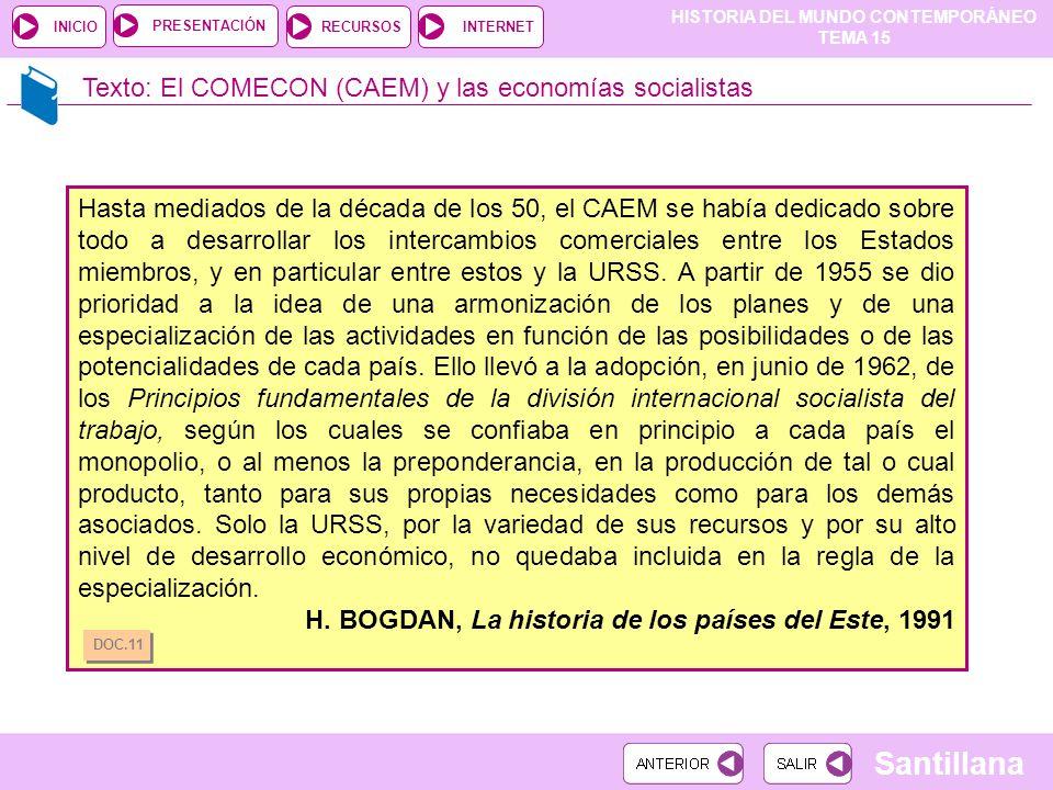 HISTORIA DEL MUNDO CONTEMPORÁNEO TEMA 15 RECURSOSINTERNETPRESENTACIÓN Santillana INICIO Texto: El COMECON (CAEM) y las economías socialistas Hasta med