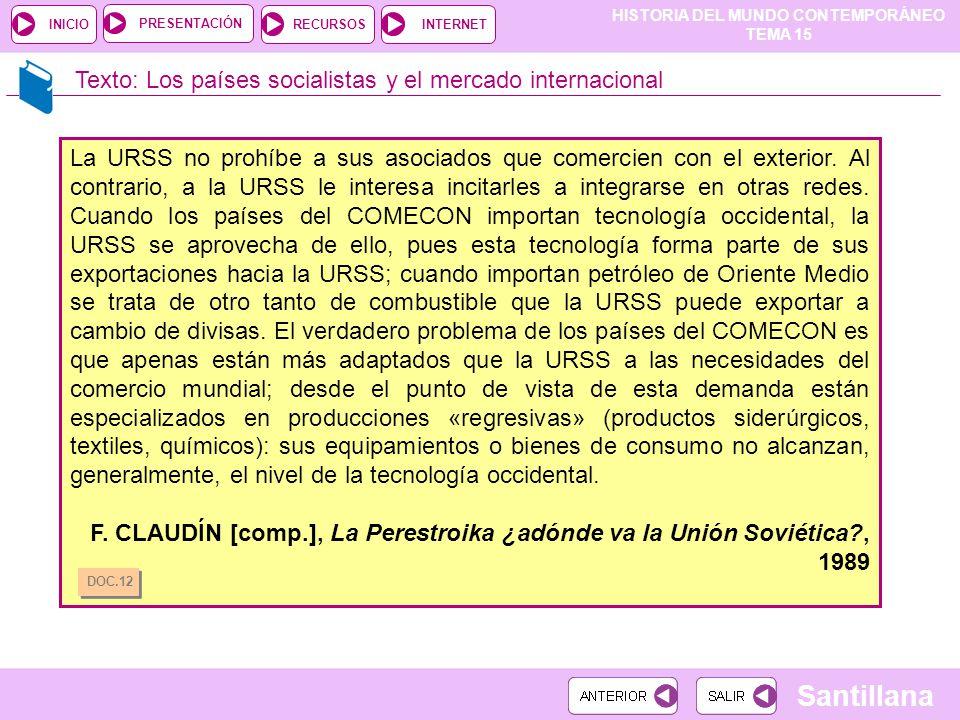 HISTORIA DEL MUNDO CONTEMPORÁNEO TEMA 15 RECURSOSINTERNETPRESENTACIÓN Santillana INICIO Texto: Los países socialistas y el mercado internacional La UR