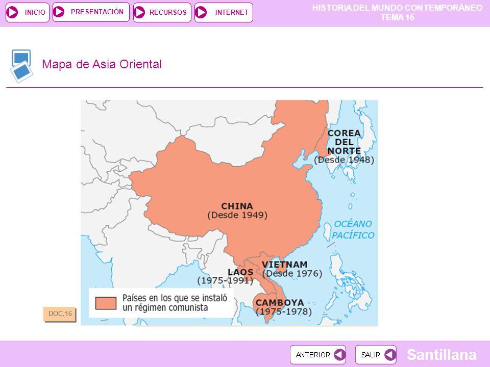 HISTORIA DEL MUNDO CONTEMPORÁNEO TEMA 15 RECURSOSINTERNETPRESENTACIÓN Santillana INICIO Mapa de Asia Oriental DOC.16
