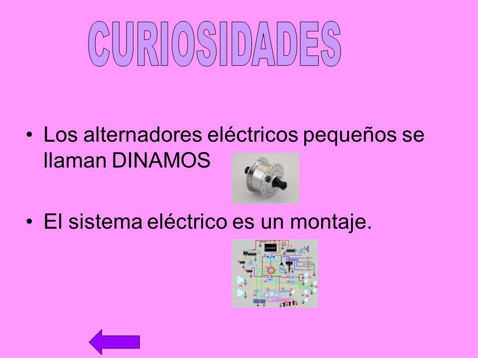 Los alternadores eléctricos pequeños se llaman DINAMOS El sistema eléctrico es un montaje.