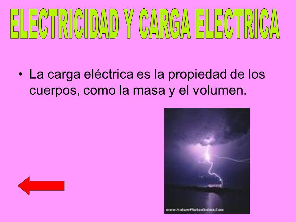 La carga eléctrica es la propiedad de los cuerpos, como la masa y el volumen.