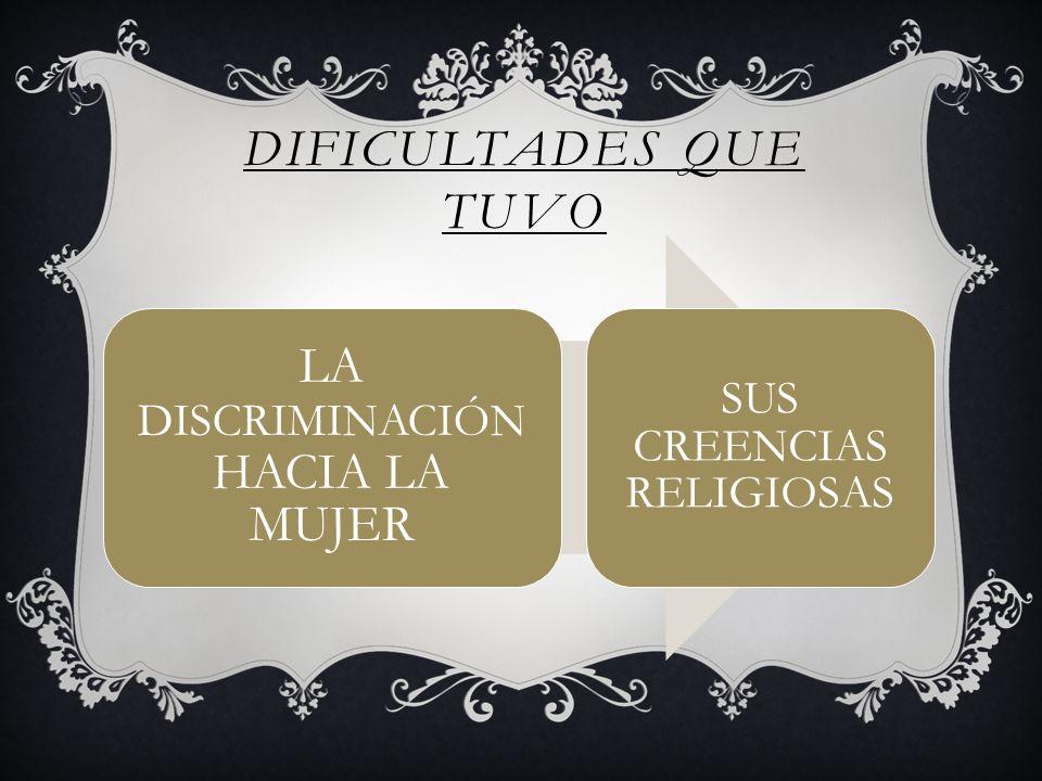 DIFICULTADES QUE TUVO LA DISCRIMINACIÓN HACIA LA MUJER SUS CREENCIAS RELIGIOSAS