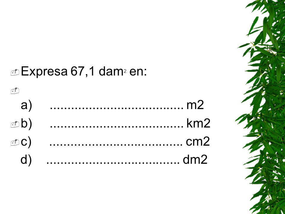 Completa: 1 km 2 =............hm 2 1 hm 2 =............