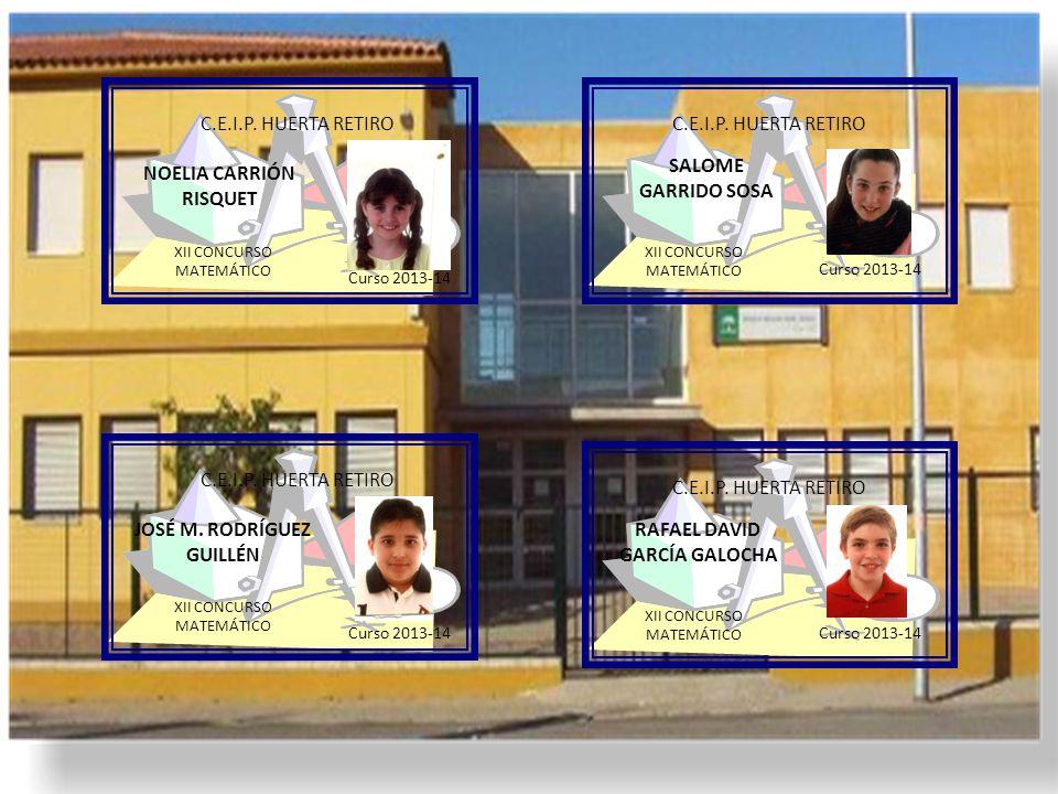 C.E.I.P. HUERTA RETIRO Curso 2013-14 XII CONCURSO MATEMÁTICO NOELIA CARRIÓN RISQUET C.E.I.P. HUERTA RETIRO XII CONCURSO MATEMÁTICO Curso 2013-14 SALOM