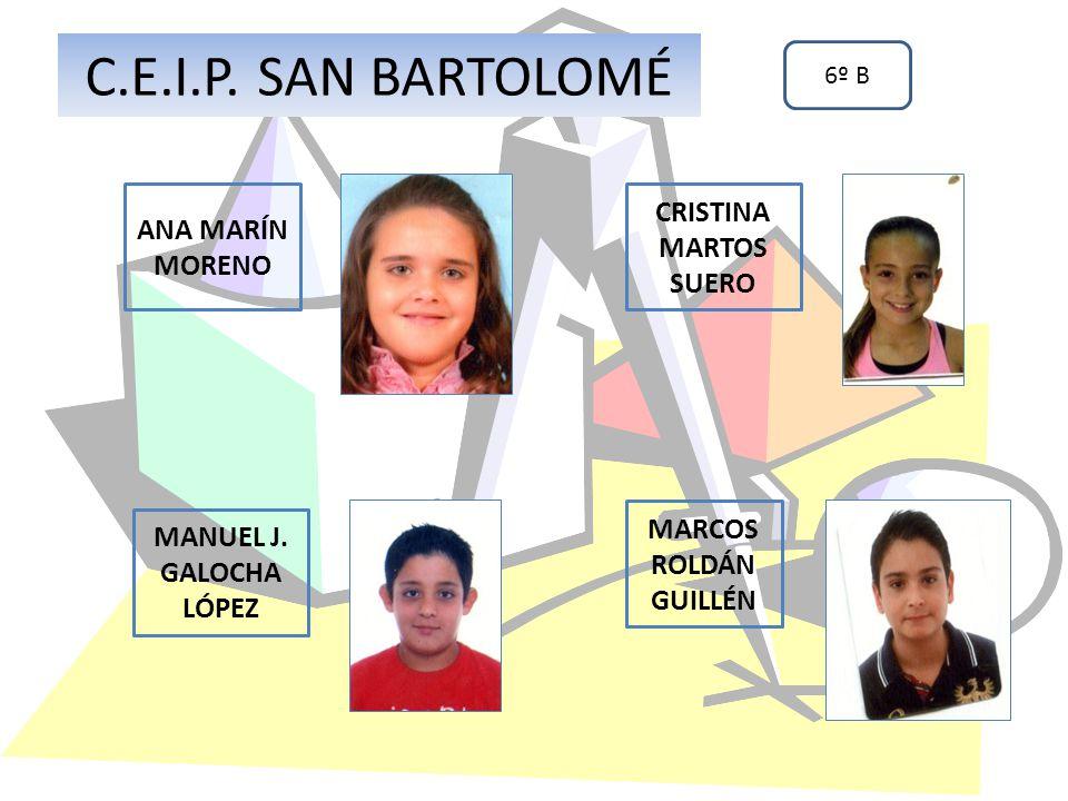 MANUEL J. GALOCHA LÓPEZ CRISTINA MARTOS SUERO C.E.I.P. SAN BARTOLOMÉ 6º B ANA MARÍN MORENO MARCOS ROLDÁN GUILLÉN