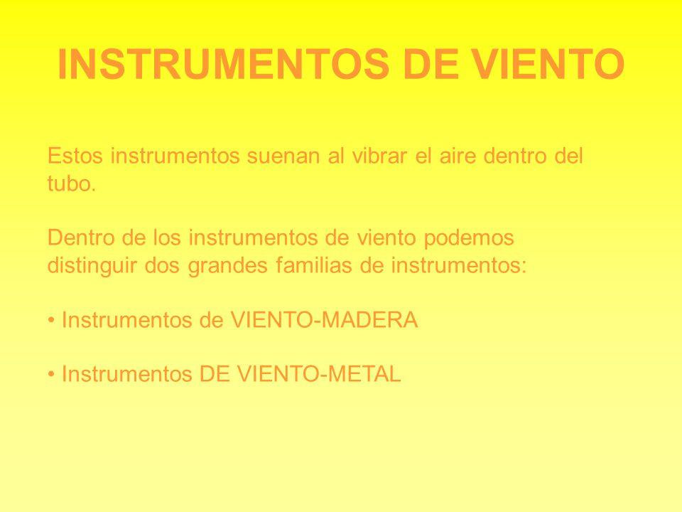 INSTRUMENTOS DE VIENTO Estos instrumentos suenan al vibrar el aire dentro del tubo. Dentro de los instrumentos de viento podemos distinguir dos grande