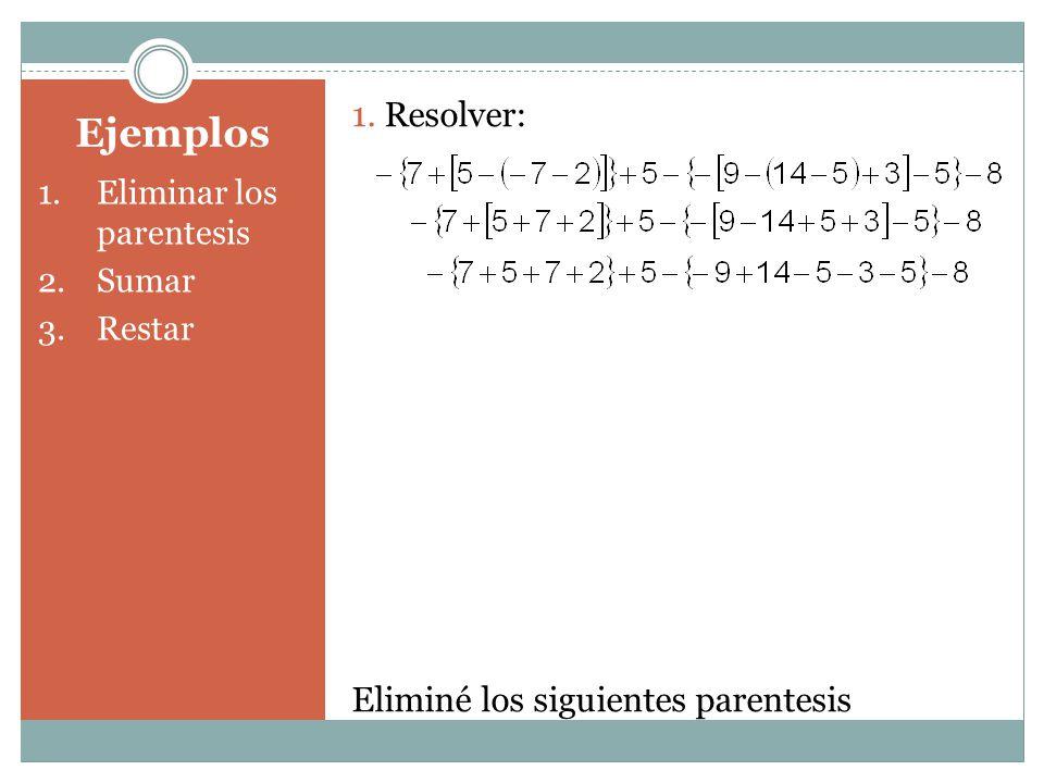Ejemplos 1.Eliminar los parentesis 2.Sumar 3.Restar 1. Resolver: Eliminé los siguientes parentesis