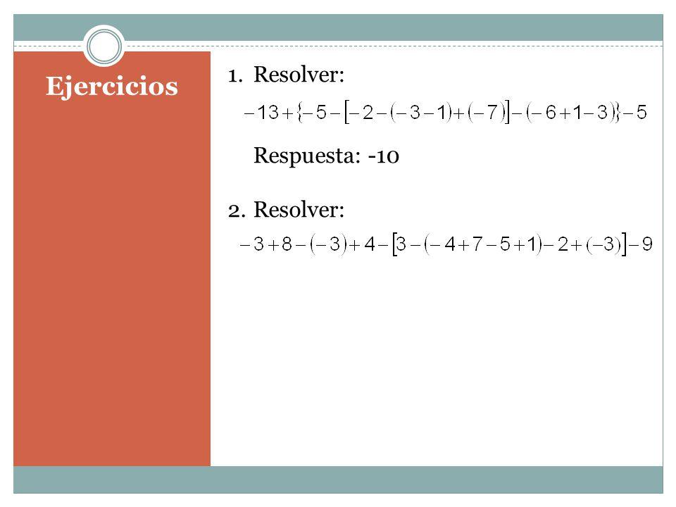 Ejercicios 1.Resolver: Respuesta: -10 2.Resolver: